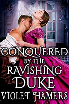 Conquered by the Ravishing Duke: A Steamy Historical Regency Romance Novel by [Violet Hamers, Cobalt Fairy]