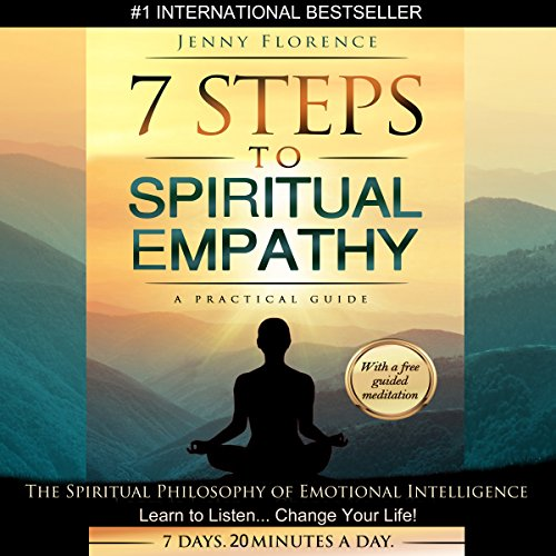 7 Steps to Spiritual Empathy, a Practical Guide: The Spiritual Philosophy of Emotional Intelligence. Learn to Listen. Change your Life Audiobook By Jenny Florence cover art