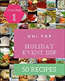 Oh! Top 50 Holiday Event Dip Recipes Volume 1: An Inspiring Holiday Event Dip Cookbook for You (English Edition)