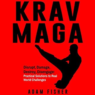 Krav Maga: Disrupt, Damage, Destroy, Disengage     Practical Solutions to Real World Challenges              By:                                                                                                                                 Adam Fisher                               Narrated by:                                                                                                                                 Mark Cayco                      Length: 1 hr and 4 mins     1 rating     Overall 3.0