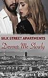 Devour Me Slowly (Silk Street Apartments)