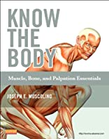 Know the Body: Muscle, Bone, and Palpation Essentials, 1e
