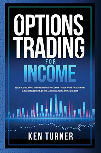 Options Trading for Income: Essential Stock Market Investing Beginners Guide on How to Trade Options for a Living and Generate Passive Income with the Latest Proven Stock Market Strategies