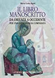 Il libro manoscritto. Da Oriente a Occidente. Per una codicologia comparata...