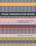 Visual Communication Design: An Introduction to Design Concepts in Everyday Experience (Required Reading Range Book 75)