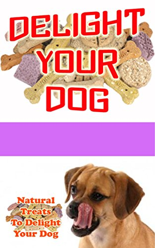 Delight Your Dog: Natural Treats To Delight Your Dog (English Edition)