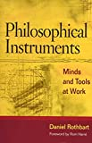 Philosophical Instruments: MINDS AND TOOLS AT WORK