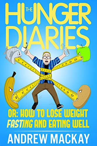 The Hunger Diaries, or: How to Lose Weight Fasting and Eating Well 1