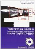VISIÓN ARTIFICIAL INDUSTRIAL. PROCESAMIENTO DE IMÁGENES PARA INSPECCIÓN AUTOMÁTICA Y ROBÓTICA.