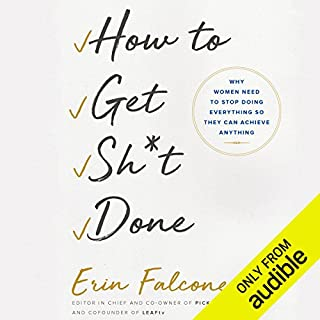 How to Get Sh*t Done     Why Women Need to Stop Doing Everything So They Can Achieve Anything              By:                                                                                                                                 Erin Falconer                               Narrated by:                                                                                                                                 Lauren Fortgang                      Length: 6 hrs and 38 mins     125 ratings     Overall 4.1