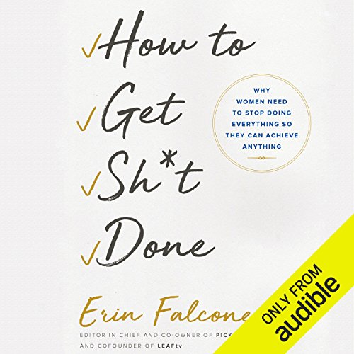 How to Get Sh*t Done     Why Women Need to Stop Doing Everything So They Can Achieve Anything              Written by:                                                                                                                                 Erin Falconer                               Narrated by:                                                                                                                                 Lauren Fortgang                      Length: 6 hrs and 38 mins     35 ratings     Overall 4.2