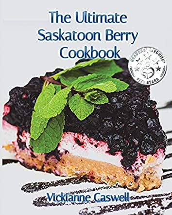 The Ultimate Saskatoon Berry Cookbook
