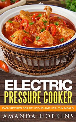 Electric Pressure Cooker: Easy Recipes for Delicious and Healthy Meals