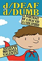 d/Deaf and d/Dumb: A Portrait of a Deaf Kid As a Young Superhero (Disability Studies in Education)