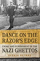 Dance on the Razor's Edge: Crime and Punishment in the Nazi Ghettos (German and European Studies)