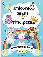 Libro da colorare Unicorno, sirena e principessa per bambini dagli 8 ai 12 anni: Pagine da colorare carino per bambini 8-12 anni con Amazing Mermaid, Principessa, Fata, Unicorni e molti altri Happy Coloring Graphics perfetto adatto per bambini 6-8 8-10 10-12 Perfetto come un regalo!