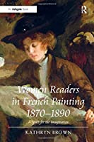 Women Readers in French Painting 1870-1890: A Space for the Imagination