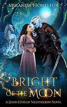 Bright of the Moon (Dark-Elves of Nightbloom Book 2) by [Miranda Honfleur]