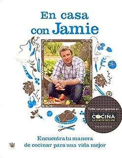 En casa con Jamie / Jamie at Home: Encuentra tu forma de cocinar para una vida mejor / Cook Your Way to the Good Life (Spanish Edition)