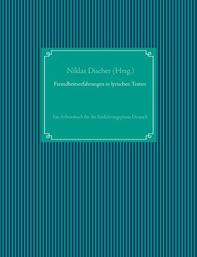 Fremdheitserfahrungen in lyrischen Texten: Ein Arbeitsbuch für die Einführungsphase Deutsch