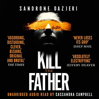 Kill the Father                   By:                                                                                                                                 Sandrone Dazieri                               Narrated by:                                                                                                                                 Cassandra Campbell                      Length: 18 hrs and 20 mins     317 ratings     Overall 4.4