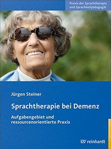 Sprachtherapie bei Demenz: Aufgabengebiet und ressourcenorientierte Praxis (Praxis der Sprachtherapie und Sprachheilpädagogik)