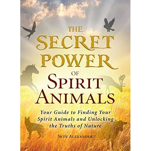 The Secret Power of Spirit Animals: Your Guide to Finding Your Spirit Animals and Unlocking the Truths of Nature (English Edition)