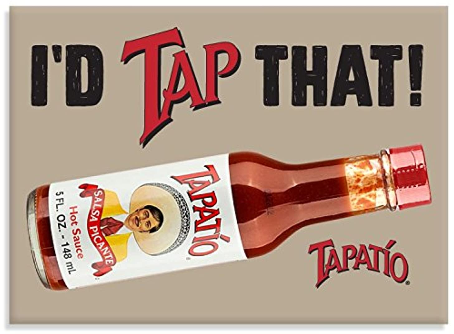 Tapatio, I'D TAP THAT!, Officially Licensed Tapatio Hot Sauce Brand, Heavy Duty MAGNET - 2.5