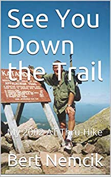 See You Down the Trail: My 2002 AT Thru-Hike by [Bert Nemcik]