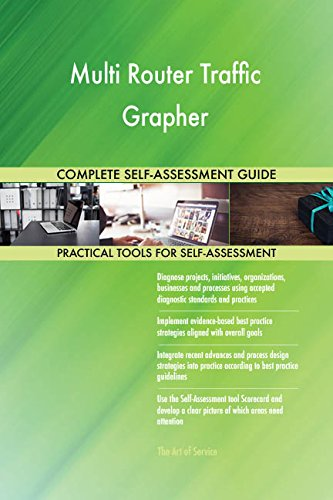 Multi Router Traffic Grapher All-Inclusive Self-Assessment - More than 660 Success Criteria, Instant Visual Insights, Comprehensive Spreadsheet Dashboard, Auto-Prioritized for Quick Results