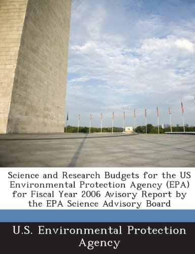 Science and Research Budgets for the Us Environmental Protection Agency (EPA) for Fiscal Year 2006 Avisory Report by the EPA Science Advisory Board