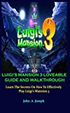 LUIGI'S MANSION 3 LOVEABLE GUIDE AND WALKTHROUGH: Learn The Secrets On How To Effectively Play Luigi's Mansion 3