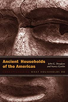 Ancient Households of the Americas: Conceptualizing What Households Do by [Nancy Gonlin, John G. Douglass]
