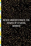 Never Underestimate The Power Of A Social Worker: for Christmas or Birthday for a Social Worker. Funny Lined 6x9 Notebook, original appreciation cool ... for her and him, perfect for graduation.