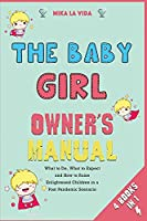 The Baby Girl Owner's Manual [4 in 1]: What to Do, What to Expect and How to Raise Enlightened Children in a Post Pandemic Scenario