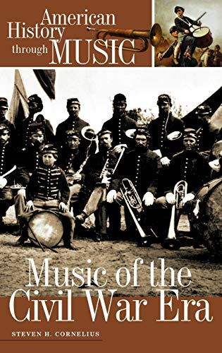 Music of the Civil War Era (American History Through Music)