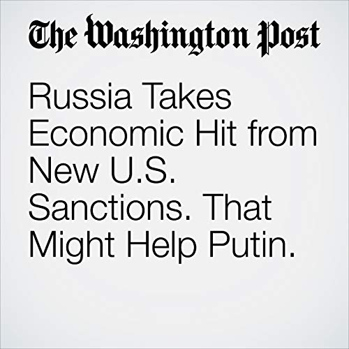 Russia Takes Economic Hit from New U.S. Sanctions. That Might Help Putin. copertina