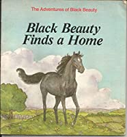Black Beauty Finds a Home (Anna Sewell's the Adventures of Black Beauty, 4) 0893758175 Book Cover