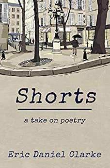 Shorts: a take on poetry by [Eric Daniel Clarke]