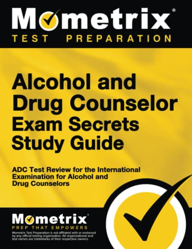 Alcohol And Drug Counselor Exam Secrets Study Guide Adc Test Review For The International Examination For Alcohol Drug Counselors
