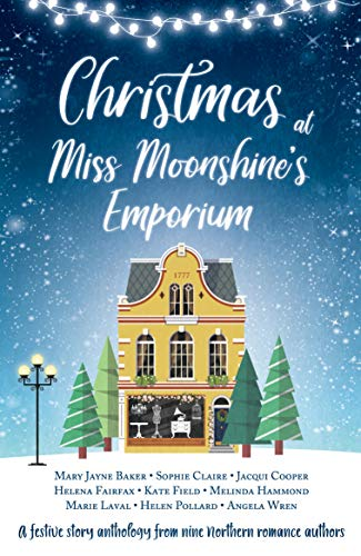 Christmas at Miss Moonshine's Emporium: An uplifting collection of feel-good festive stories by [Helena Fairfax, Mary Jayne Baker, Sophie Claire, Jacqui Cooper, Angela Wren, Marie Laval, Kate Field, Helen Pollard, Melinda Hammond]