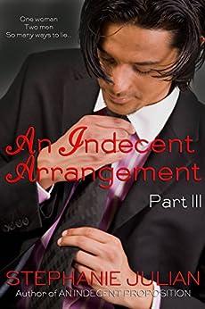 An Indecent Arrangement Part III by [Stephanie Julian]