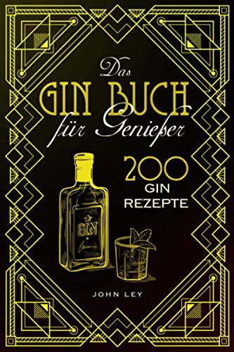 Das GIN Buch für Genießer: 200 Gin Rezepte für einen perfekt gemixten Cocktail. Lerne alles Wichtige über Gin, Botanicals, die Geschichte, Herstellung und das richtige Mixen von Gin Tonic und Co.