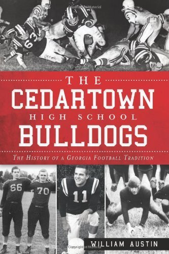 Cedartown High School Bulldogs, The:: The History of a Georgia Football Tradition by William Austin (2012) Paperback