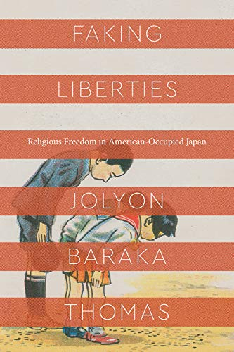 Faking Liberties: Religious Freedom in American-Occupied Japan (Class 200: New Studies in Religion)