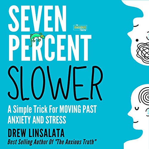 Seven Percent Slower: A Simple Trick for Moving Past Anxiety and Stress: The Anxious Truth: Anxiety Education and Support...