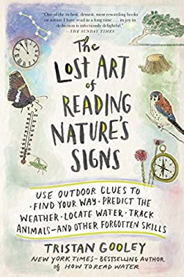 The Lost Art of Reading Nature's Signs: Use Outdoor Clues to Find Your Way, Predict the Weather, Locate Water, Track Animals―and Other Forgotten Skills (Natural Navigation) from The Experiment