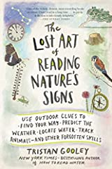 The Lost Art of Reading Nature s Signs Use Outdoor Clues to Find Your Way Predict the Weather Locate Water Track Animals and Other Forgotten Skills