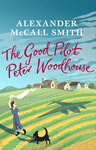 The Good Pilot, Peter Woodhouse: a Mail on Sunday Book of the Year by [Alexander McCall Smith]