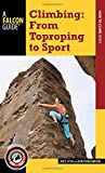 Climbing: From Toproping to Sport (A Falcon Guide How to Climb Series)